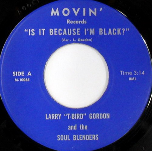 "Larry ""T-Bird"" Gordon And The Soul Blenders – Is It Because I'm Black (Movin') [7""] '1973"