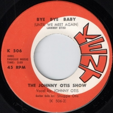 The Johnny Otis Show - Bye Bye Baby (Until We Meet Again)